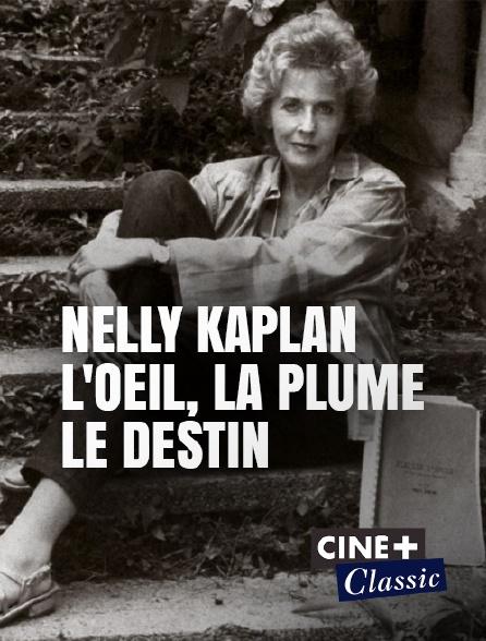 Ciné+ Classic - Nelly Kaplan, l'oeil, la plume, le destin