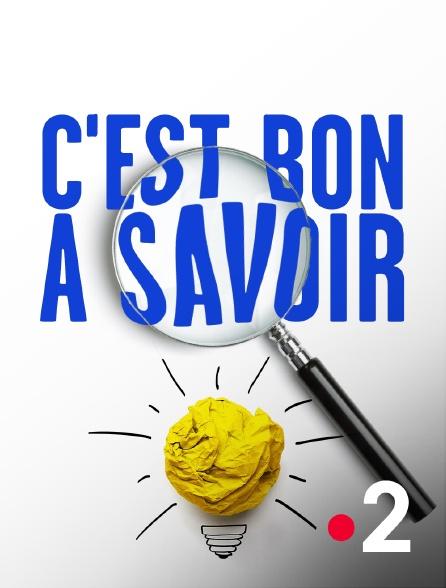 France 2 - C'est bon à savoir