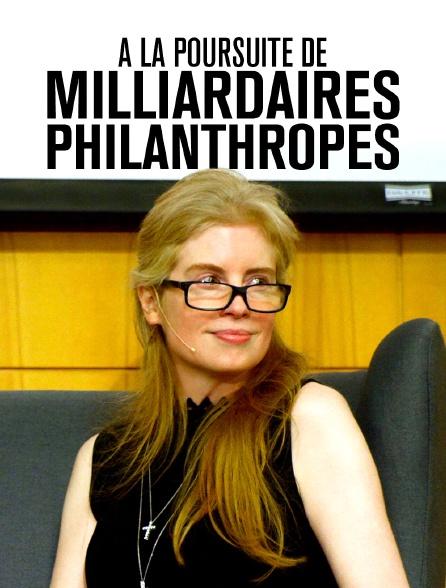 À la poursuite de milliardaires philanthropes