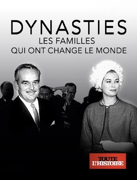 Toute l'histoire - Dynasties : les familles qui ont changé le monde
