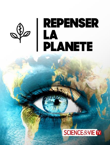 Science et Vie TV - Repenser la planète