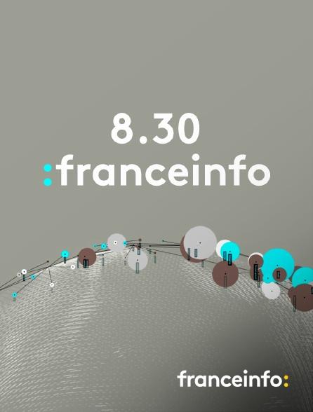 franceinfo: - 8.30 franceinfo