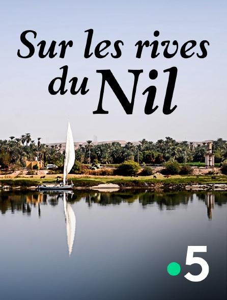 France 5 - Sur les rives du Nil