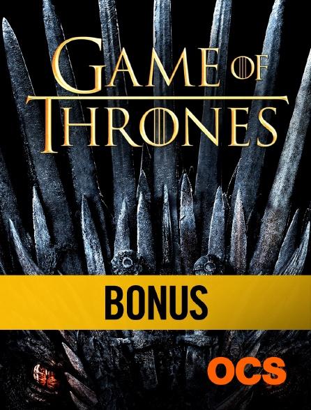 OCS - Game of Thrones Saison 8 : Bonus