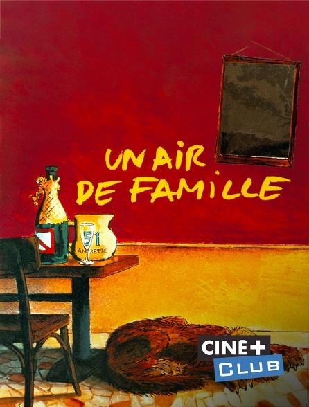 Ciné+ Club - Un air de famille en replay