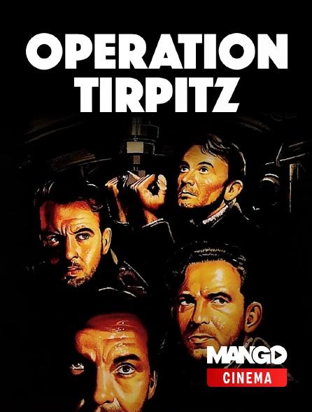 MANGO Cinéma - Opération Tirpitz