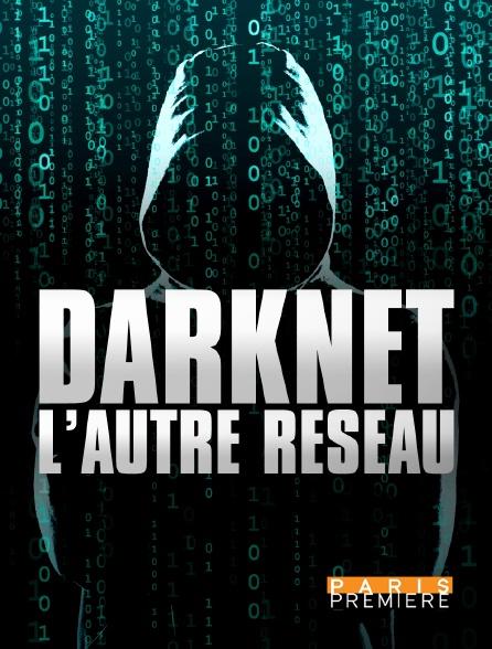 Paris Première - Darknet, l'autre réseau