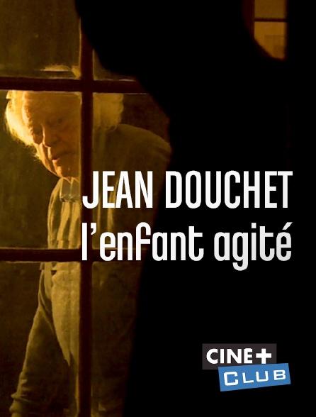 Ciné+ Club - Jean Douchet, l'enfant agité