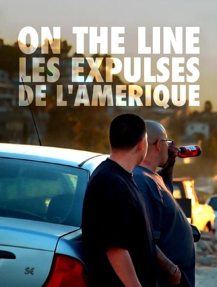 On the line les expulsés de l'Amérique