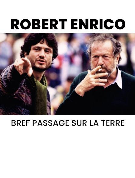 Robert Enrico, bref passage sur la Terre