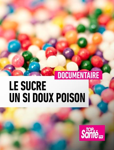 Top Santé TV - Le sucre, un si doux poison