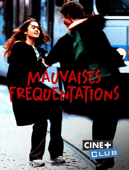 Ciné+ Club - Mauvaises fréquentations