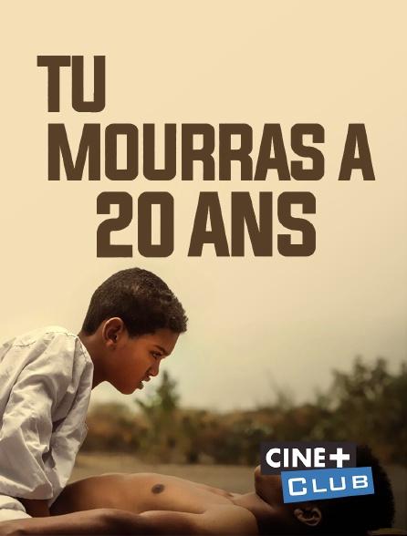 Ciné+ Club - Tu mourras à 20 ans