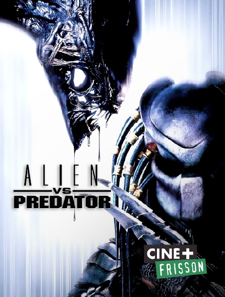 Ciné+ Frisson - Alien vs Predator
