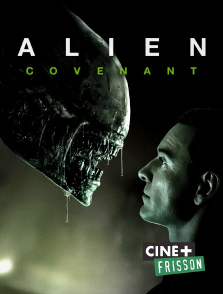 Ciné+ Frisson - Alien : Covenant