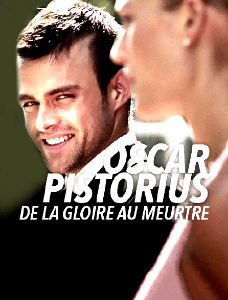 Oscar Pistorius : de la gloire au meurtre
