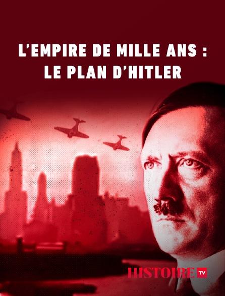 HISTOIRE TV - L'Empire de mille ans : le plan d'Hitler