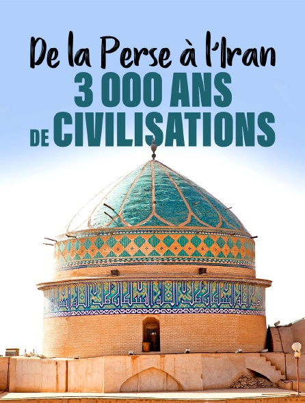 De la perse à l'iran : 3 000 ans de civilisations