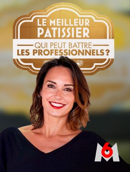 M6 - Le meilleur pâtissier : qui peut battre les professionnels ?