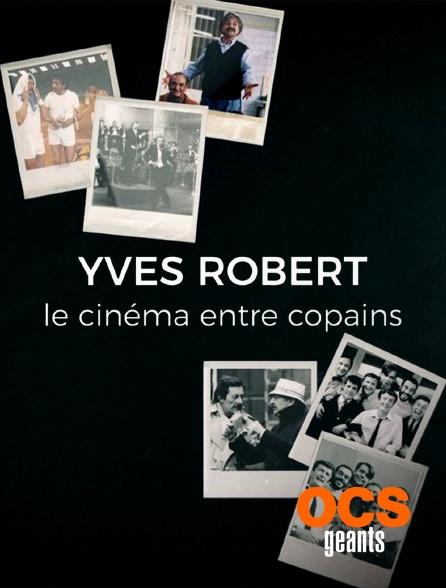 OCS Géants - Yves Robert, le cinéma entre copains