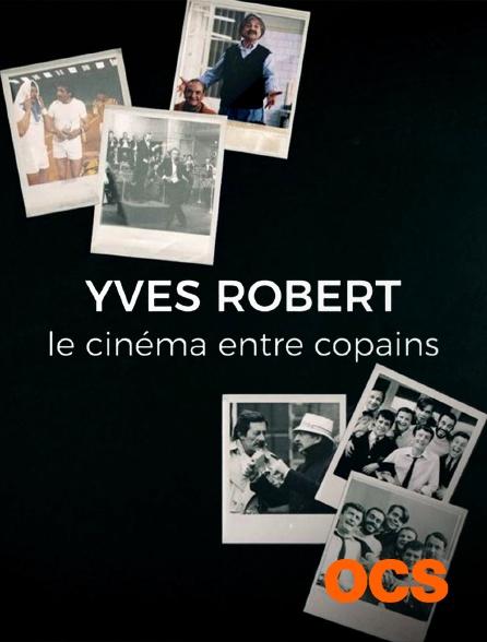 OCS - Yves Robert, le cinéma entre copains