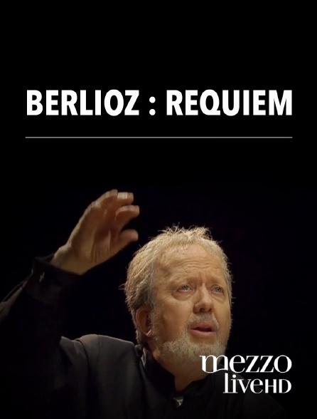 "Mezzo Live HD - Berlioz : ""Requiem"""