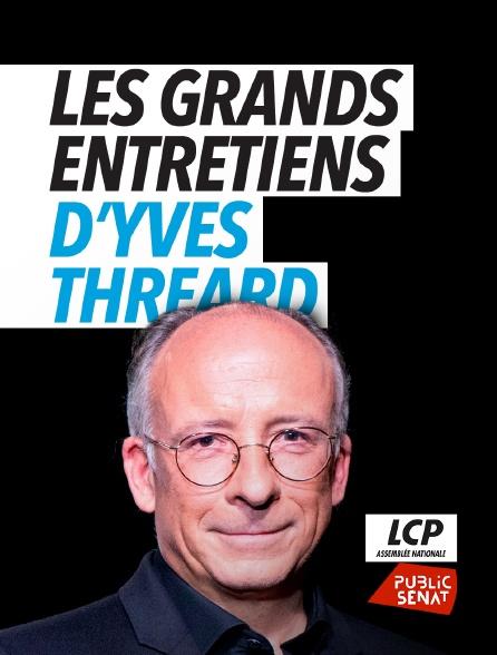 LCP Public Sénat - Les grands entretiens d'Yves Thréard