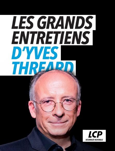 LCP 100% - Les grands entretiens d'Yves Thréard