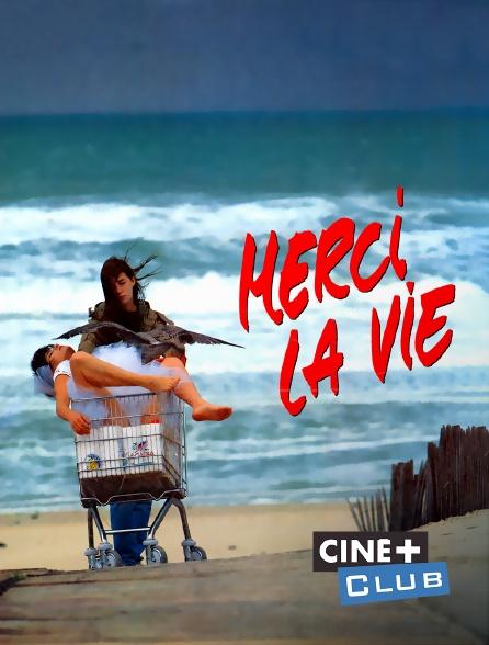 Ciné+ Club - Merci la vie