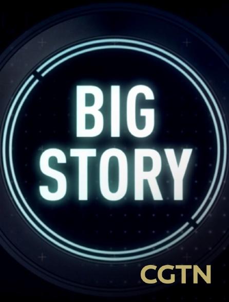CGTN - Big Story