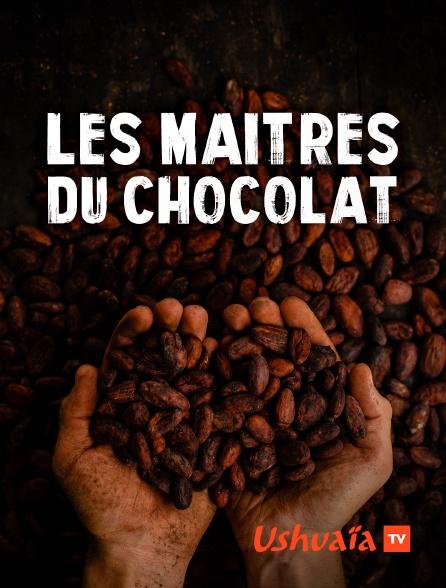 Ushuaïa TV - Les maîtres du chocolat
