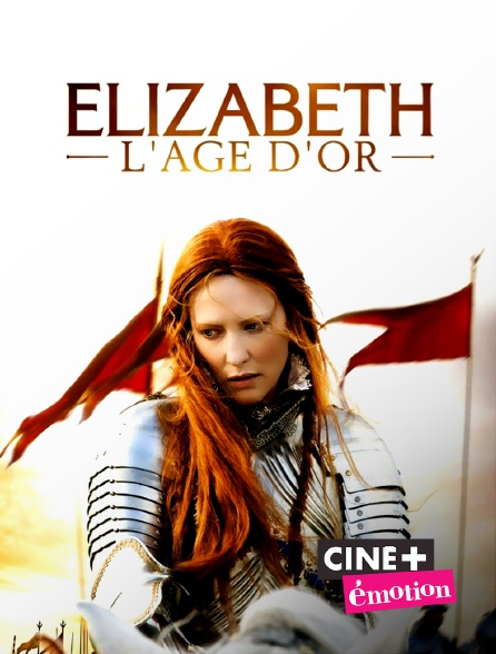 Ciné+ Emotion - Elizabeth, l'âge d'or