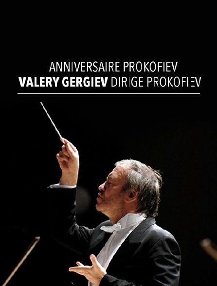 Anniversaire Prokofiev : Valery Gergiev dirige Prokofiev