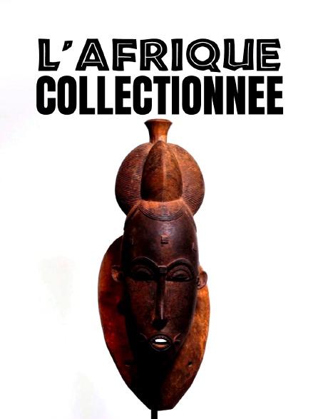 L'Afrique collectionnée