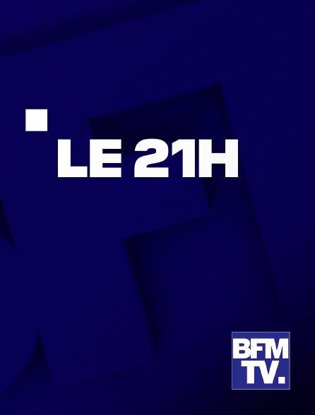 BFMTV - Le 21 heures