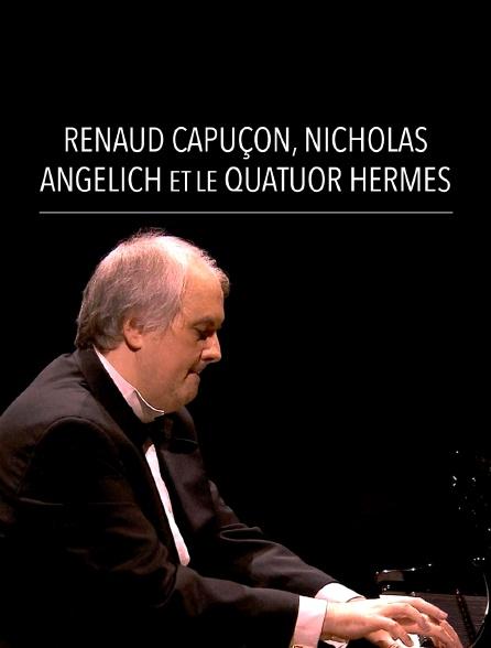 Renaud Capuçon, Nicholas Angelich et le Quatuor Hermès