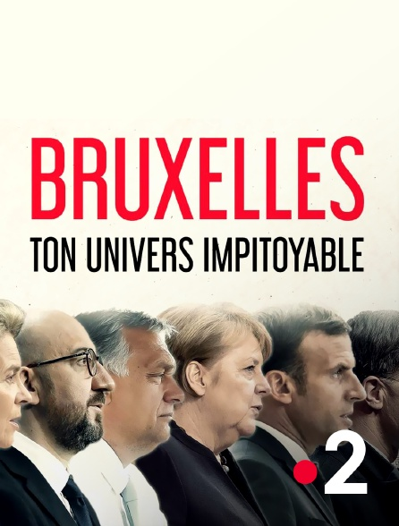 France 2 - Bruxelles, ton univers impitoyable