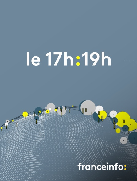 franceinfo: - Le 17h-19h
