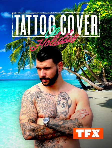 TFX - Tattoo Cover : on Holiday