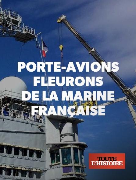 Toute l'histoire - Porte-avions, fleurons de la marine française