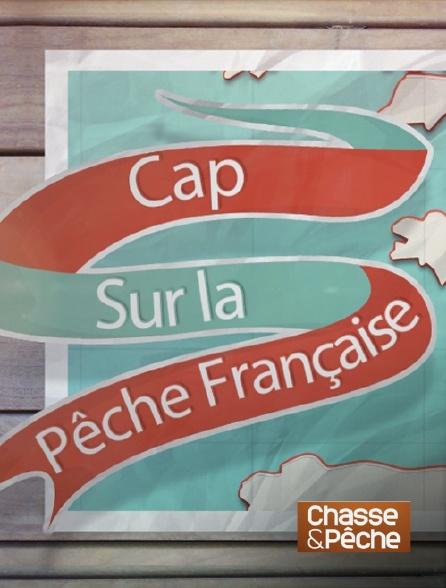 Chasse et pêche - Cap sur la pêche française