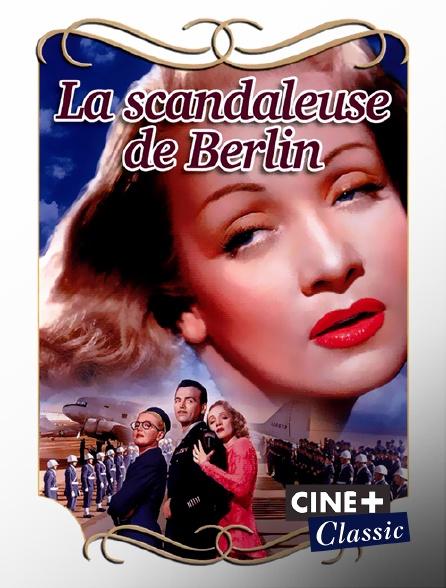 Ciné+ Classic - La scandaleuse de Berlin