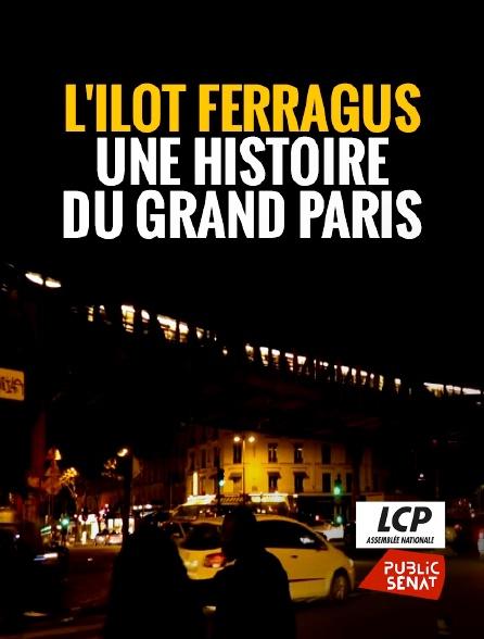 LCP Public Sénat - L'îlot Ferragus, une histoire du Grand Paris