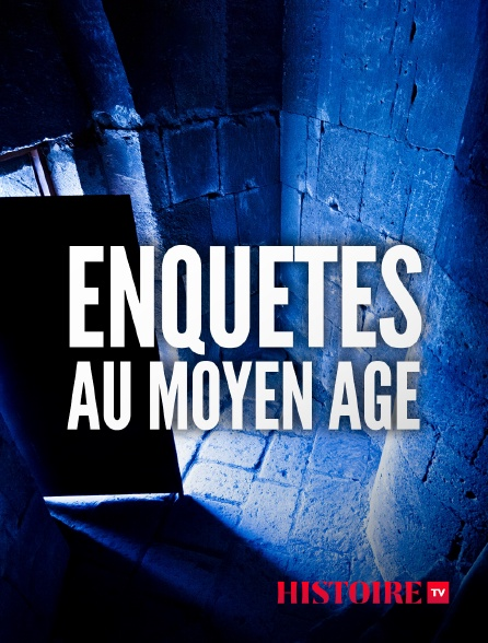 HISTOIRE TV - Enquêtes au Moyen Age