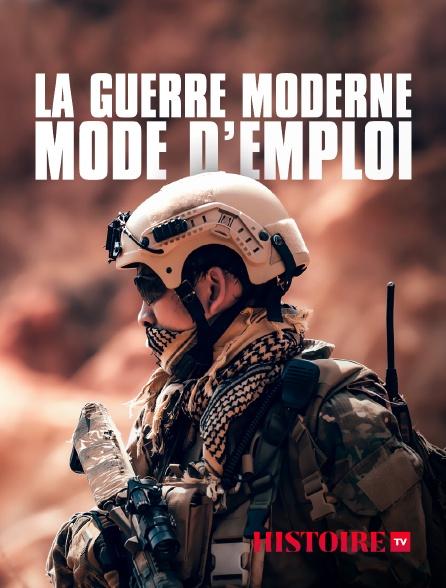 HISTOIRE TV - La guerre moderne, mode d'emploi