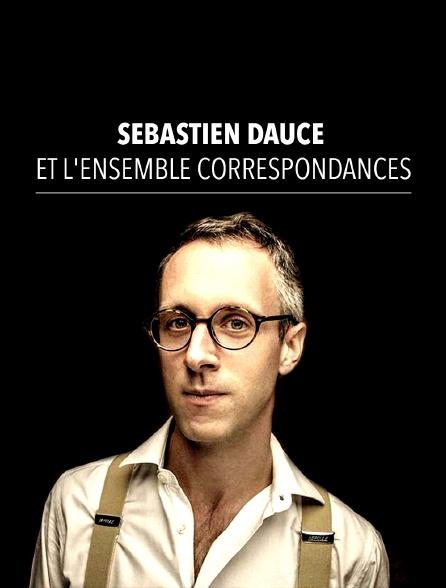 Sébastien Daucé et l'ensemble Correspondances