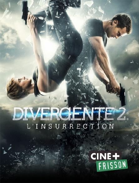 Ciné+ Frisson - Divergente 2 : l'insurrection