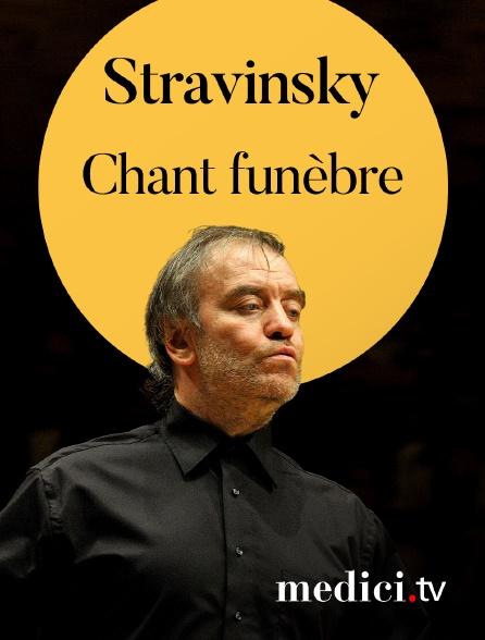 Medici - Stravinsky, Chant funèbre - Valery Gergiev dirige la partition longtemps disparue de Stravinsky - Orchestre du Théâtre Mariinsky