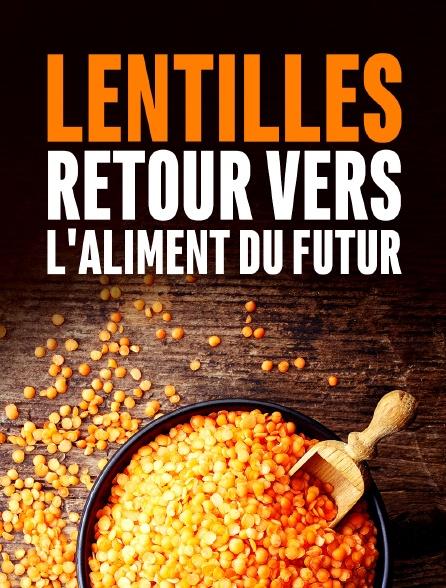 Lentilles, retour vers l'aliment du futur