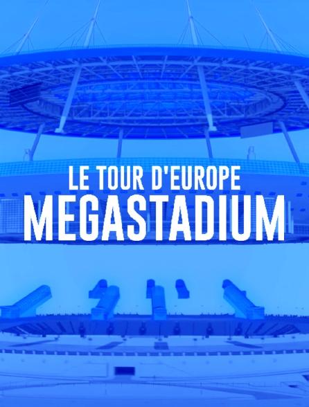 Megastadium : le tour d'Europe